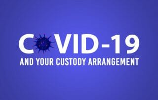 COVID-19 and your custody arrangement